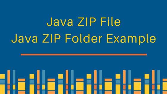 java zip file, java zip folder, java zip example