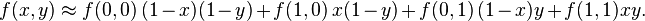 f(x,y) \approx f(0,0) \, (1-x)(1-y) + f(1,0) \, x(1-y) + f(0,1) \, (1-x)y + f(1,1) xy.