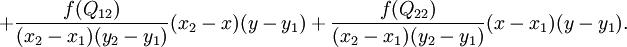 + \frac{f(Q_{12})}{(x_2-x_1)(y_2-y_1)} (x_2-x)(y-y_1) + \frac{f(Q_{22})}{(x_2-x_1)(y_2-y_1)} (x-x_1)(y-y_1).