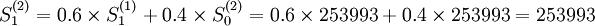 S_1^{(2)}=0.6\times S_1^{(1)}+0.4\times S_0^{(2)}=0.6\times253993+0.4\times253993=253993