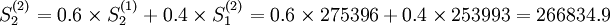 S_2^{(2)}=0.6\times S_2^{(1)}+0.4\times S_1^{(2)}=0.6\times275396+0.4\times253993=266834.9