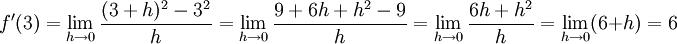 f'(3)=\lim_{h \to 0}{(3+h)^2 - 3^2\over{h}} =\lim_{h \to 0}{9 + 6h + h^2 - 9\over{h}} =\lim_{h \to 0}{6h + h^2\over{h}} =\lim_{h \to 0} (6 + h)= 6